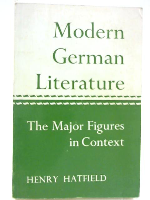 Modern German Literature: The Major Figures in Context by Henry Hatfield