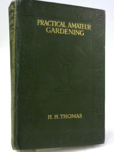 Practical Amateur Gardening by H. H. Thomas