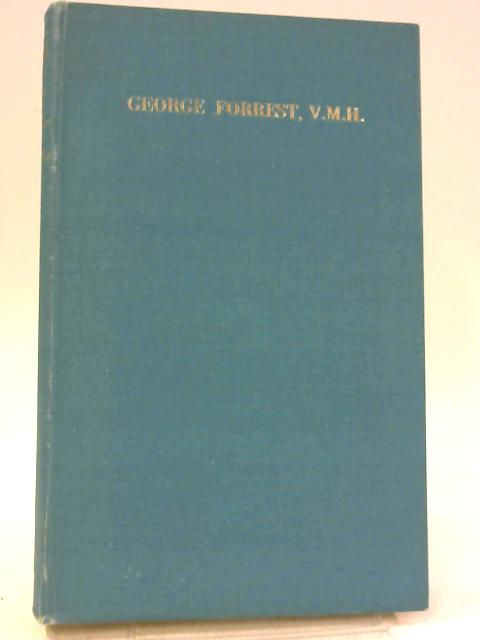 The Journeys And Plant Introductions Of George Forrest by Dr J Macqueen Cowan