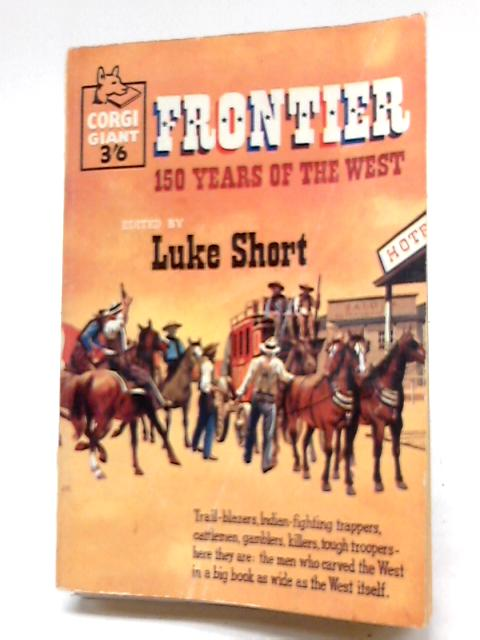 Frontier, 150 Years of the West by Luke Short