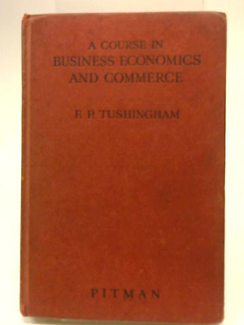 A Course in Business Economics and Commerce by F. P. Tushingham
