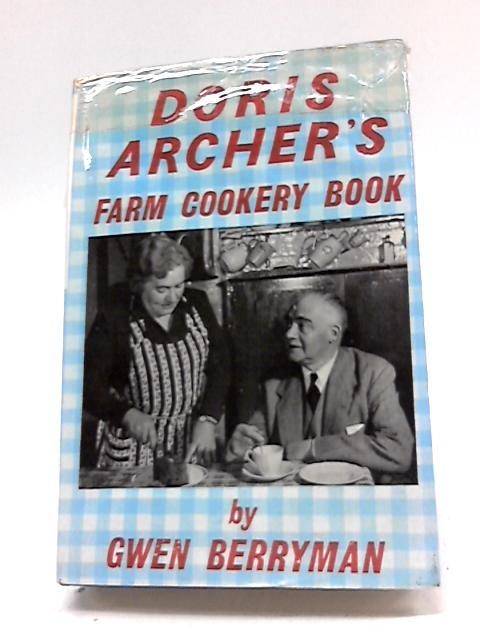Doris Archer's Farm Cookery Book By Gwen Berryman
