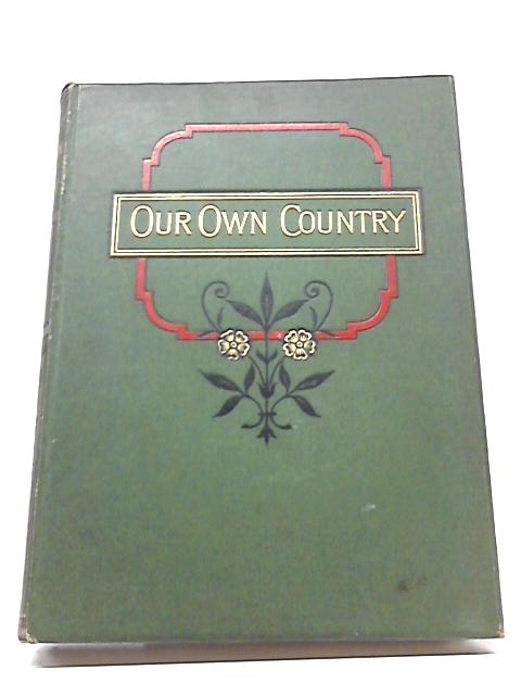 Our Own Country: Descriptive, Historical, Pictorial - Volume VI by Anon