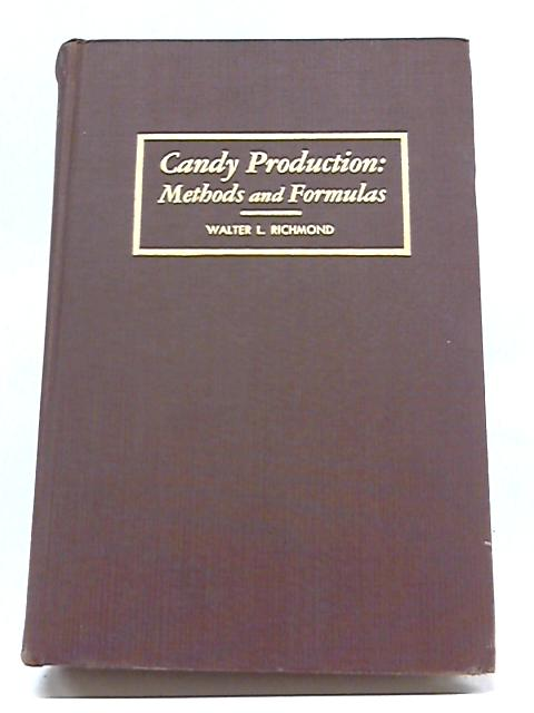 Candy Production, Methods And Formulas by Walter Richmond