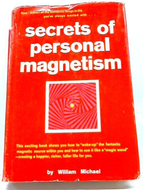 Secrets of Personal Magnetism by William Michael