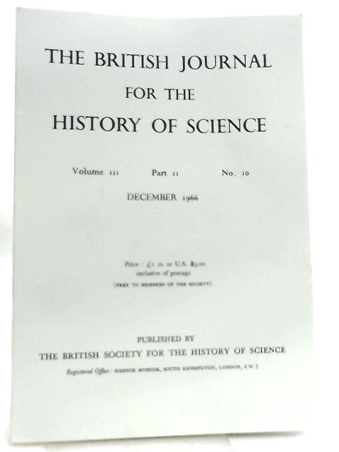 The British Journal for the History of Science Volume III Part II No 10 December 1966 by Various