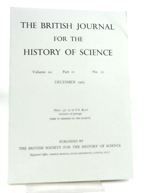 The British Journal for the History of Science Volume III Part IV No 12 December 1967 by Various