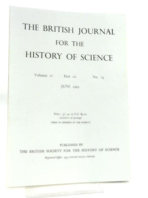 The British Journal for the History of Science Volume IV Part III No 15 June 1969 by Various