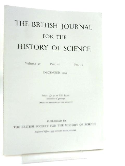 The British Journal for the History of Science Volume IV Part IV No 16 December 1969 by Various