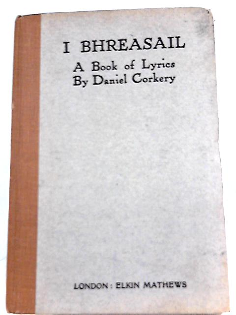 I Bhreasail: A book of lyrics By Daniel Corkery