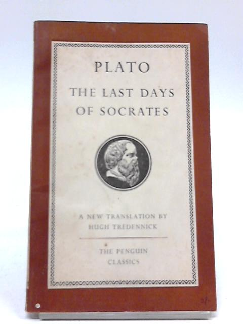 Plato The Last Days of Socrates (The Apology; Crito; Phaedo) by Plato