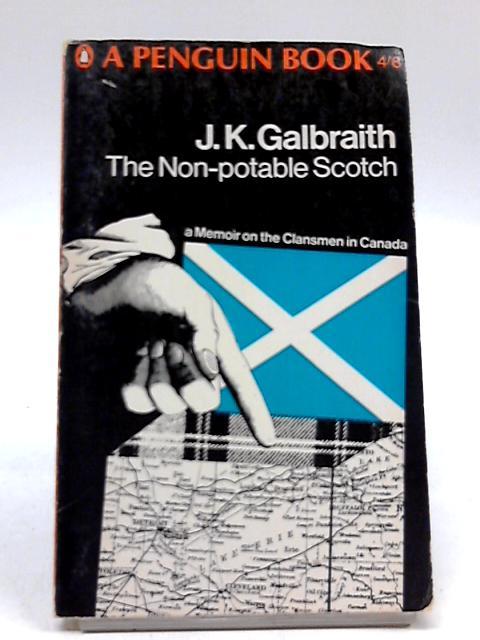 The Non-Potable Scotch: A Memoir On The Clansmen In Canada By John Kenneth Galbraith