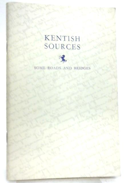 Some Roads and Bridges (Kentish Sources) By E. Melling, Ed.