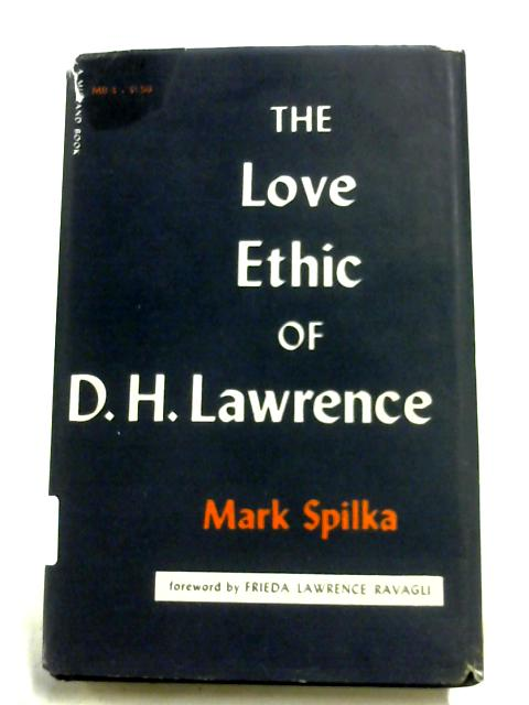 The Love Ethic Of D. H. Lawrence by Mark Spilka