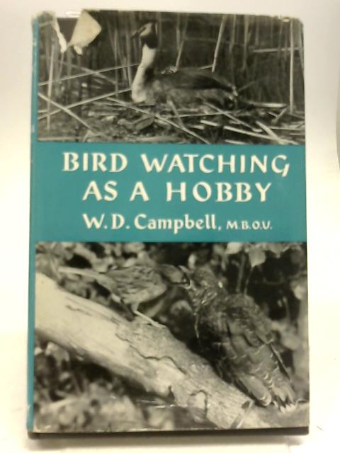 Bird Watching as a Hobby by W. D Campbell