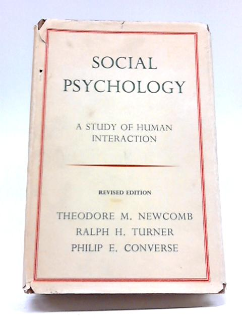Social Psychology: The Study of Human Interaction By Theodore Mead Newcomb