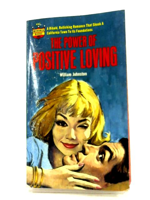 The Power Of Positive Loving By William Johnston
