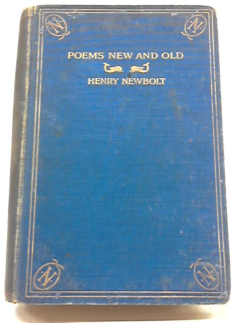 Poems: New And Old by Henry Newbolt