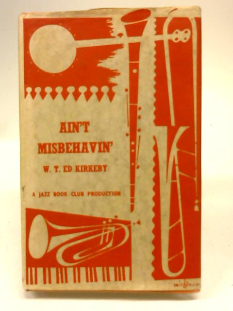 Ain't Misbehavin - the Story of Fats Waller By W. T. Kirkeby