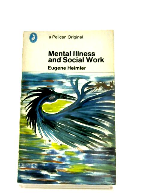 Mental Illness And Social Work By Eugene Heimler