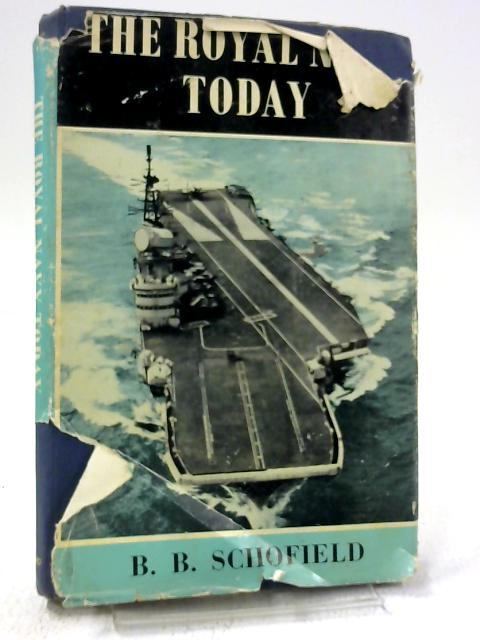 The Royal Navy Today by B.B. Schofield