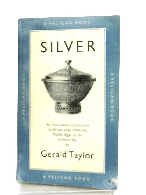 Silver (Pelican books) By Gerald Taylor