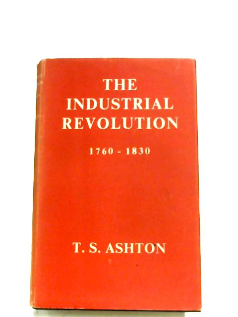 The Industrial Revolution, 1760-1830 By T. S. Ashton