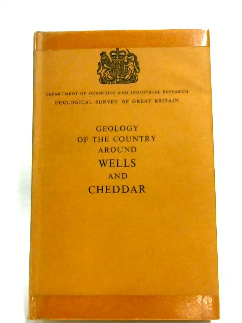 Geology Of The Country Around Wells And Cheddar by Anon