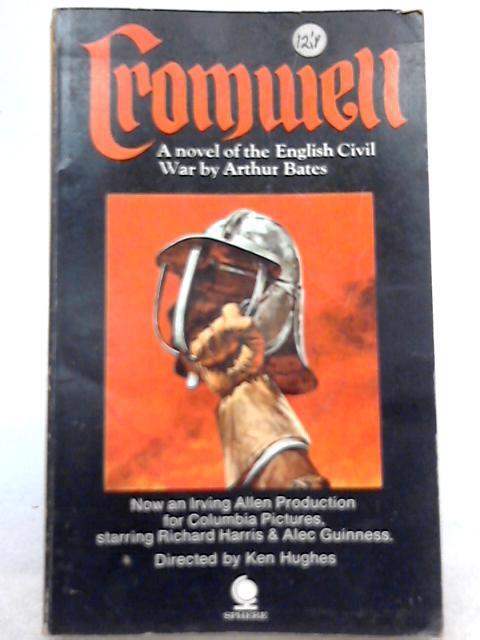 Cromwell a Novel of the English Civil War by Arthur Bates