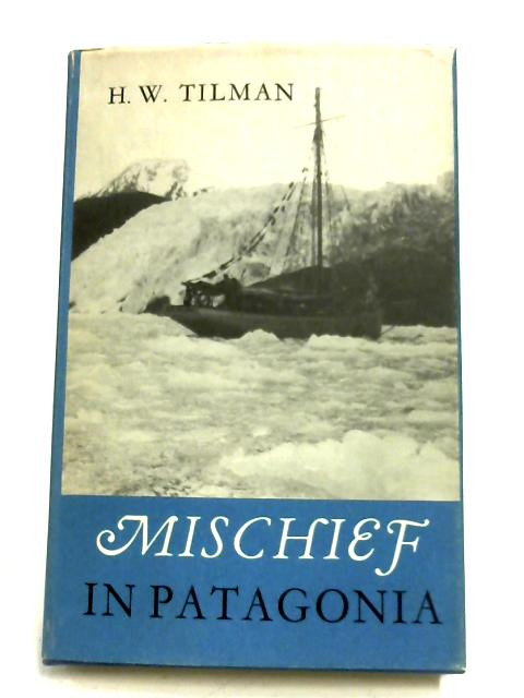 Mischief In Patagonia By H. W. Tilman