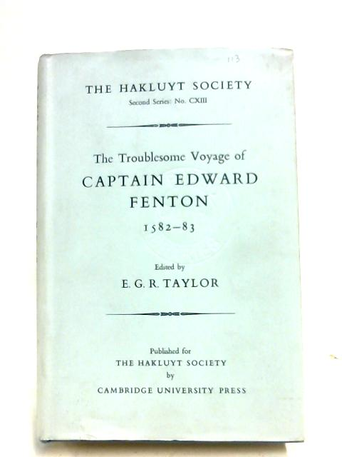 The Troublesome Voyage Of Captain Edward Fenton, 1582-1583 By E. G. R. Taylor
