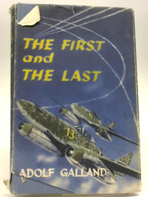 The First and the Last, The German Fighter Force in World War II by Adolf Galland