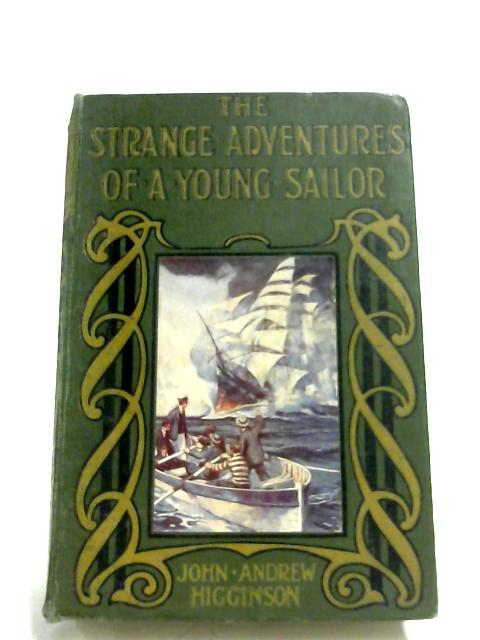 The Strange Adventures Of A Young Sailor By John Andrew Higginson