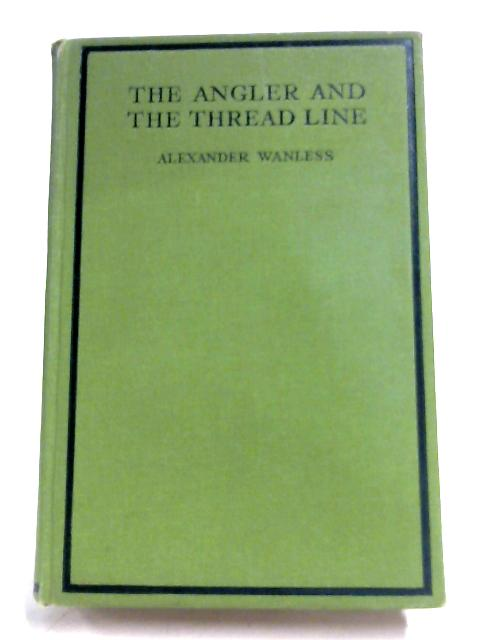 The Angler And The Thread Line By Alexander Wanless