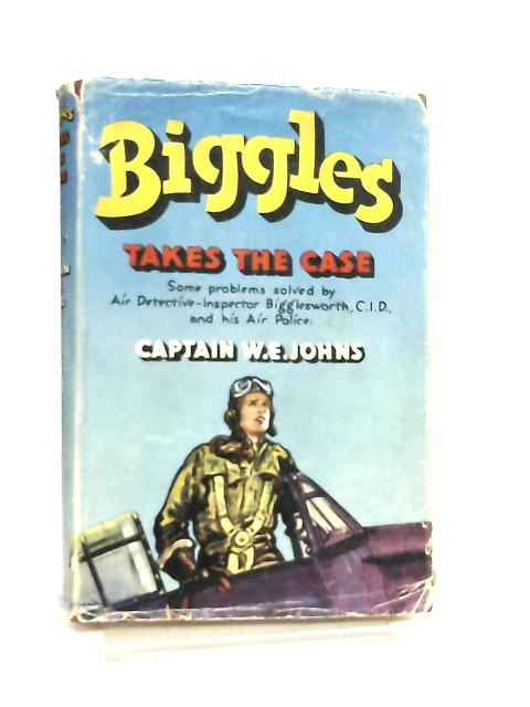 Biggles Takes the Case by Captain W. E. Johns