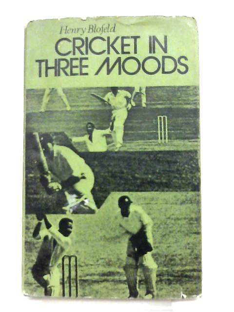 Cricket In Three Moods by Henry Blofeld