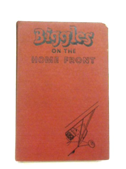 Biggles on the Home Front by Captain W. E. Johns