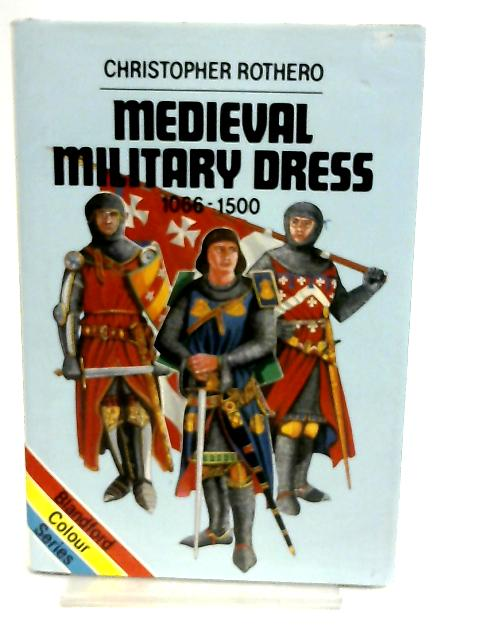 Mediaeval Military Dress, 1066-1500 by Christopher Rothero