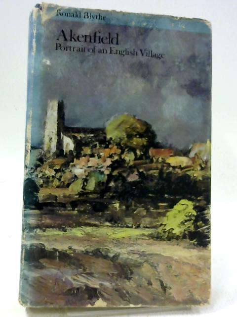 Akenfield: Portrait of an English Village by Dr. Ronald Blythe