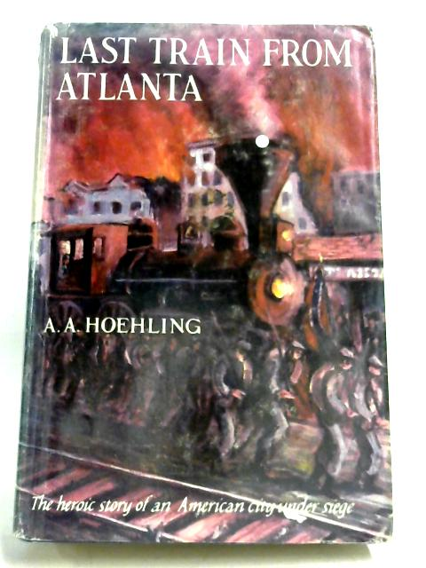 Last Train From Atlanta by A. A. Hoehling