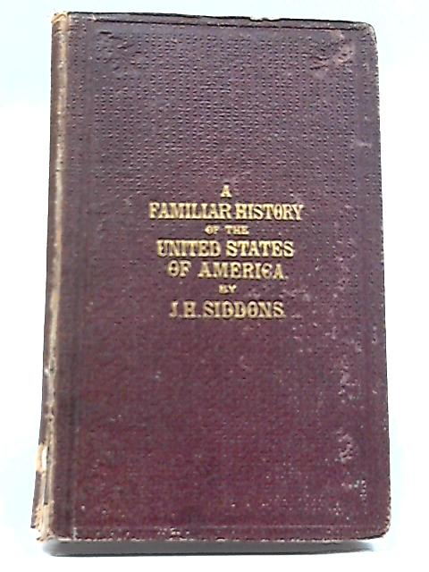 A Familiar History of the United States of America By J. H. Siddons