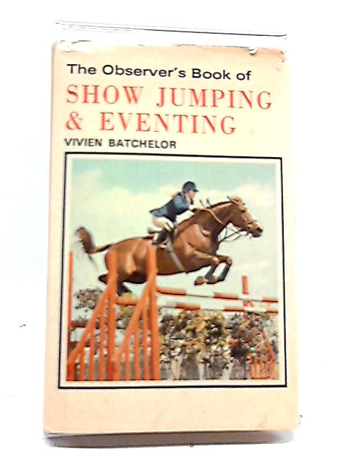 The Observer's Book of Show Jumping and Eventing by Vivien Batchelor