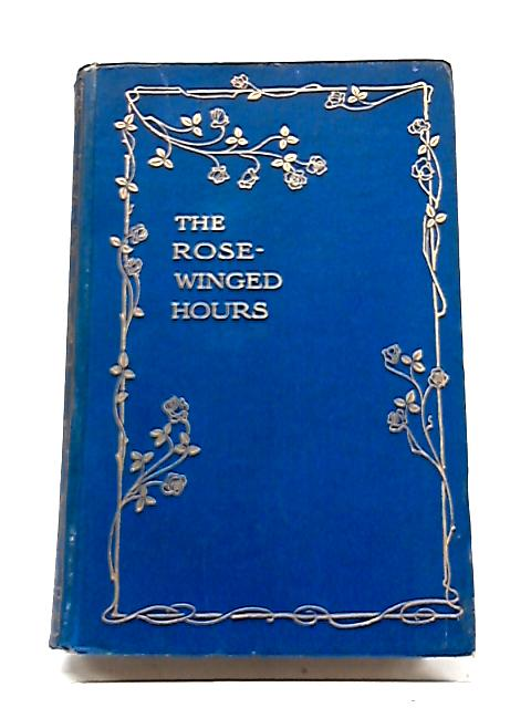 The Rose-Winged Hours: English Love Lyrics By St John Llucas