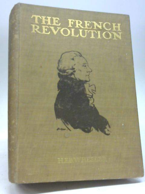 The French Revolution from the Age of Louis XIV to the coming of napoleon   By Harold F  B  Wheeler