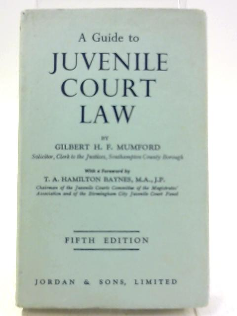 A Guide to Juvenile Court Law By Gilbert H. F. Mumford