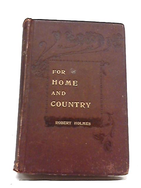 For Home and Country By Robert Holmes