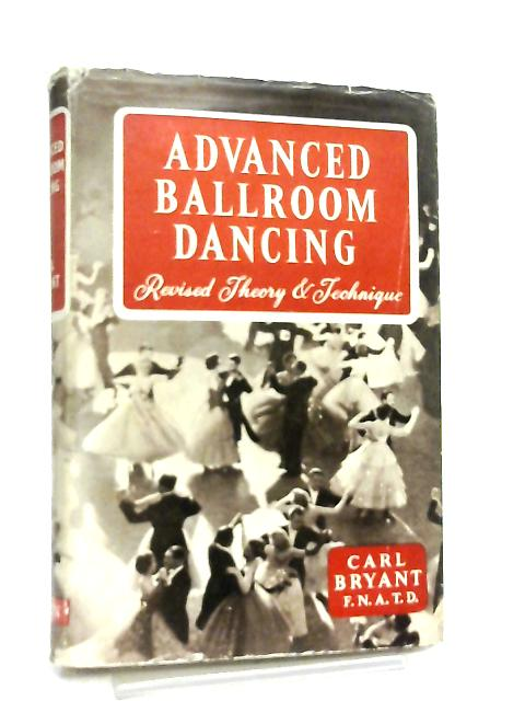 Advanced Ballroom Dancing, The Revised Theory and Technique By Carl Bryant