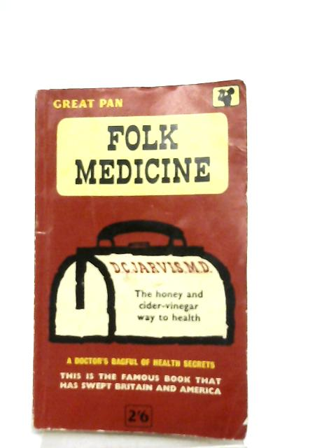 Folk Medicine, A Doctor's Guide to Good Health By D. C. Jarvis