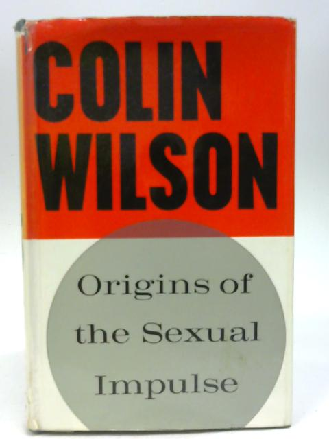 Origins of the Sexual Impulse by Colin Wilson