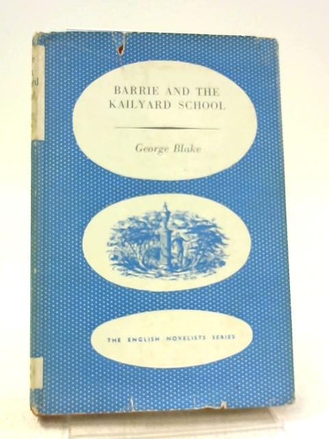 Barrie and the Kailyard School By George Blake